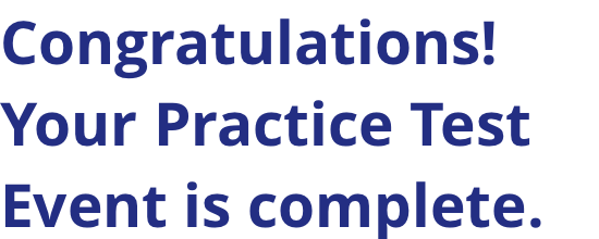Congratulations on Completing Your Practice Test
